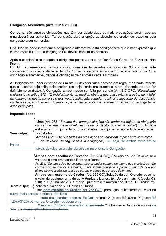 Obrigação Alternativa (Arts. 252 a 256 CC) Conceito: são aquelas obrigações que têm por objeto duas ou mais prestações, po...