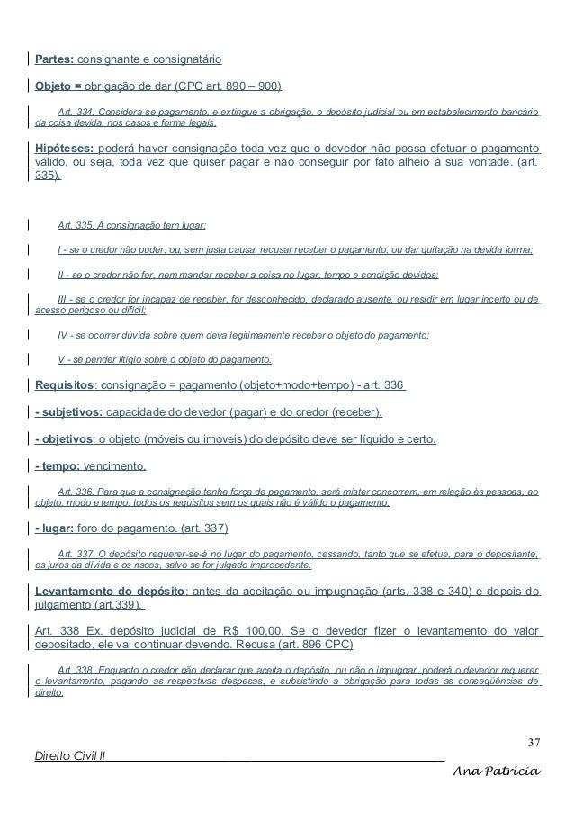 Partes: consignante e consignatário Objeto = obrigação de dar (CPC art. 890 – 900) Art. 334. Considera-se pagamento, e ext...