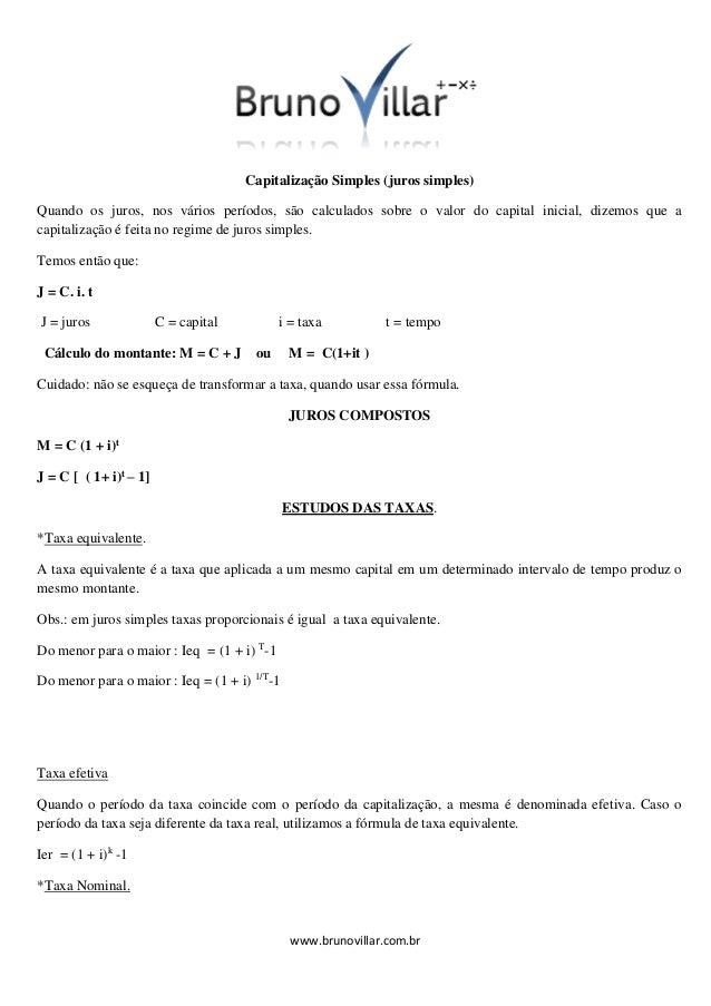 Capitalização Simples (juros simples) Quando os juros, nos vários períodos, são calculados sobre o valor do capital inicia...
