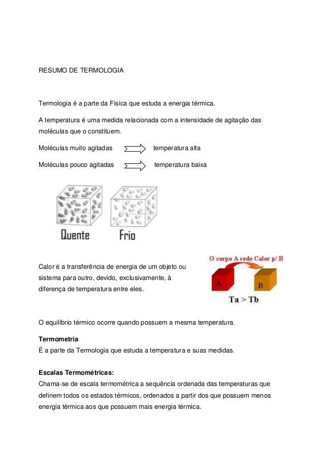 RESUMO DE TERMOLOGIATermologia é a parte da Física que estuda a energia térmica.A temperatura é uma medida relacionada com...
