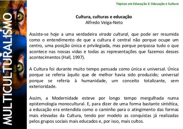 Tópicos em Educação 2: Educação e Cultura Cultura, culturas e educação Alfredo Veiga-Neto Assiste-se hoje a uma verdadeira...