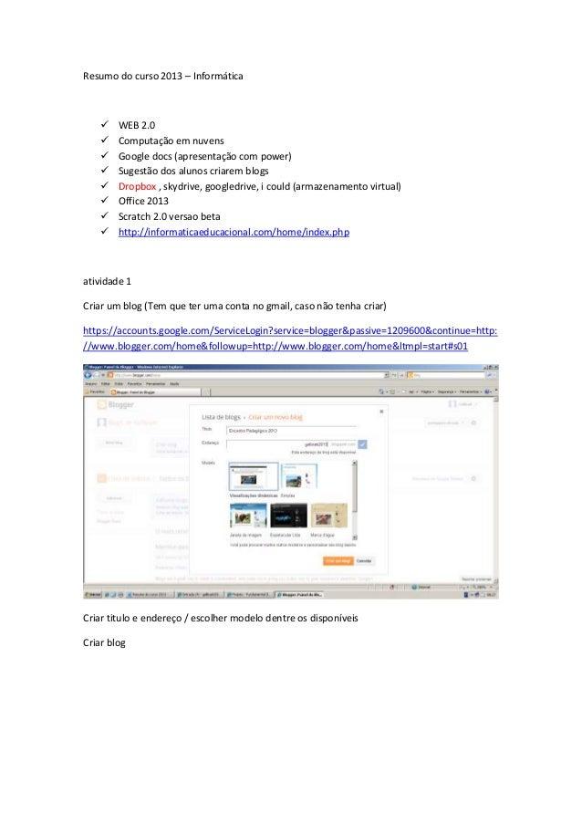 Resumo do curso 2013 – Informática       WEB 2.0       Computação em nuvens       Google docs (apresentação com power) ...
