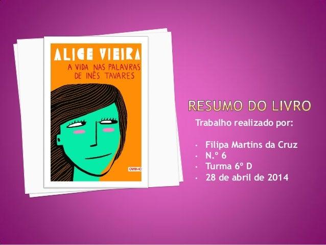 Trabalho realizado por: • Filipa Martins da Cruz • N.º 6 • Turma 6º D • 28 de abril de 2014