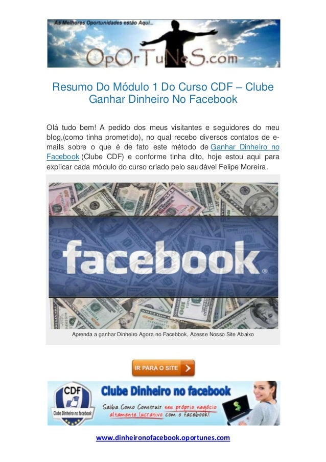 www.dinheironofacebook.oportunes.comResumo Do Módulo 1 Do Curso CDF – ClubeGanhar Dinheiro No FacebookOlá tudo bem! A pedi...