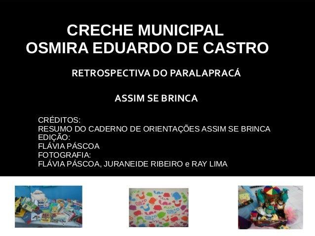 RETROSPECTIVA DO PARALAPRACÁ ASSIM SE BRINCA CRECHE MUNICIPAL OSMIRA EDUARDO DE CASTRO CRÉDITOS: RESUMO DO CADERNO DE ORIE...