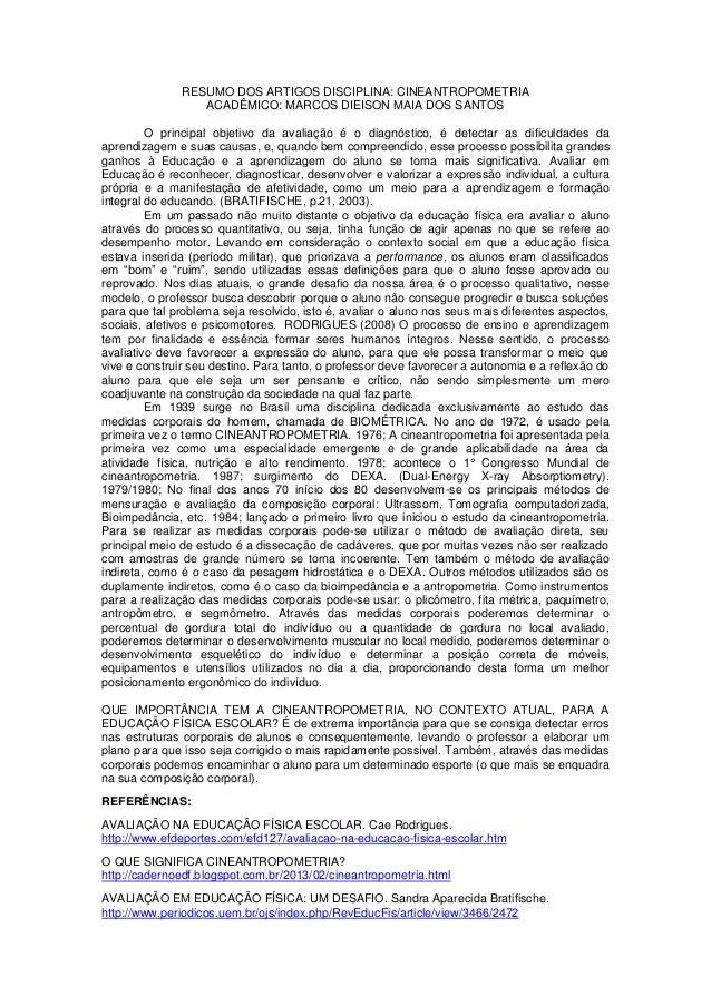 RESUMO DOS ARTIGOS DISCIPLINA: CINEANTROPOMETRIA ACADÊMICO: MARCOS DIEISON MAIA DOS SANTOS O principal objetivo da avaliaç...
