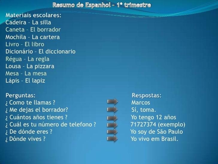 Resumo de Espanhol – 1º trimestre<br />Materiais escolares:<br />Cadeira – La silla<br />Caneta – El borrador<br />Mochila...