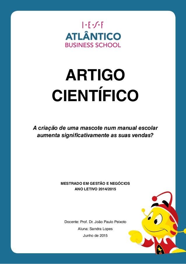 ARTIGO CIENTÍFICO MESTRADO EM GESTÃO E NEGÓCIOS ANO LETIVO 2014/2015 A criação de uma mascote num manual escolar aumenta s...