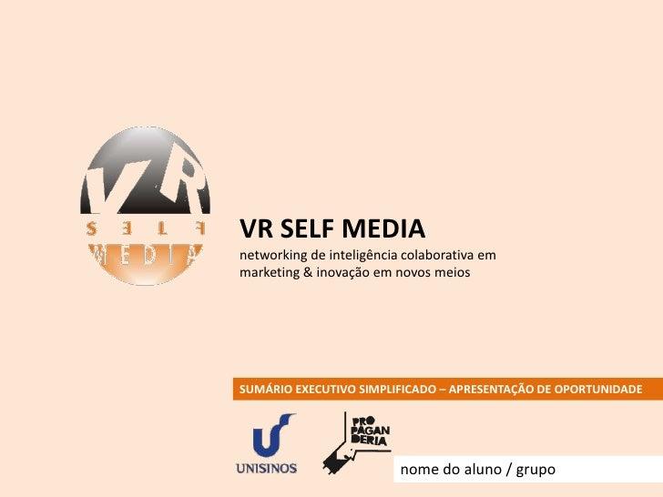 VR SELF MEDIA<br />networking de inteligência colaborativa em marketing & inovação em novos meios<br />SUMÁRIO EXECUTIVO S...