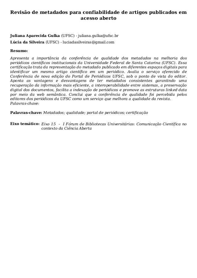 Revisão de metadados para confiabilidade de artigos publicados em acesso aberto Juliana Aparecida Gulka (UFSC) - juliana.g...
