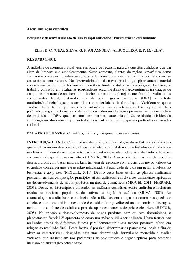 Área: Iniciação científica  Pesquisa e desenvolvimento de um xampu anticaspa: Parâmetros e estabilidade  REIS, D. C. (UEA)...