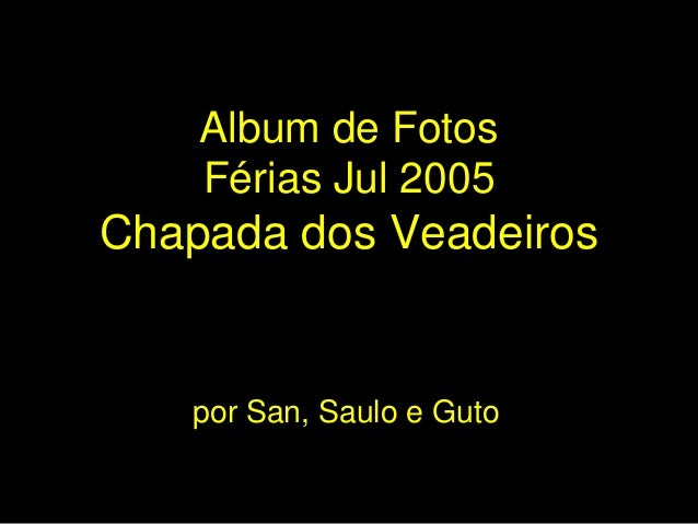 Album de Fotos Férias Jul 2005 Chapada dos Veadeiros por San, Saulo e Guto
