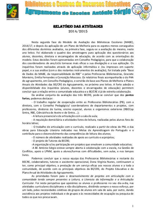 1 Relatório das atividades 2014/2015 Nesta segunda fase do Modelo de Avaliação das Bibliotecas Escolares (MABE), 2014/17, ...