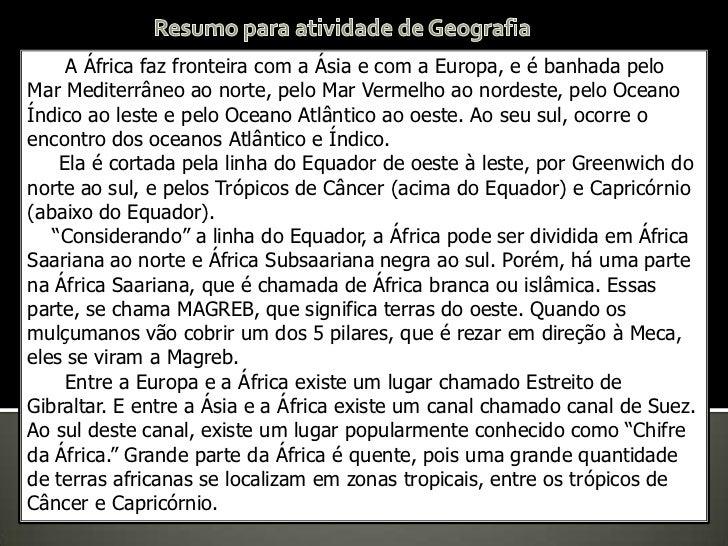 Resumo para atividade de Geografia<br />      A África faz fronteira com a Ásia e com a Europa, e é banhada pelo Mar Medit...