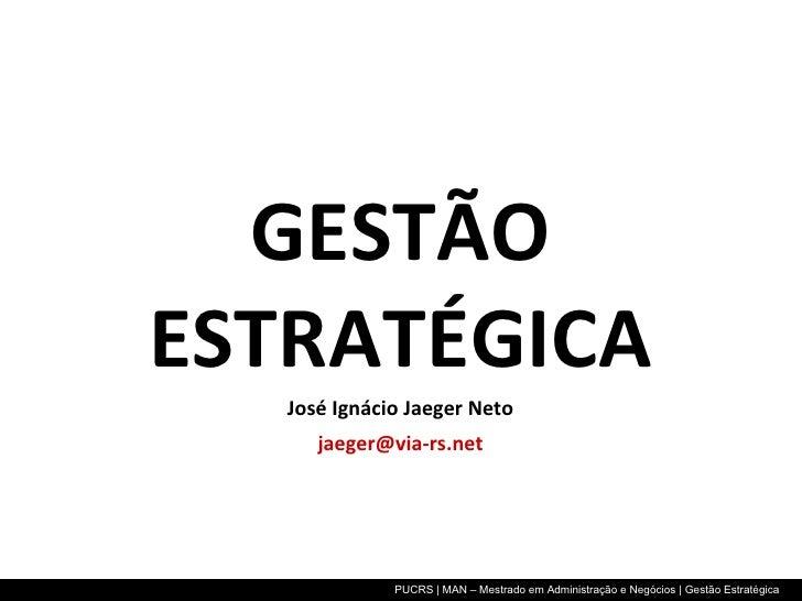 <ul><li>GESTÃO ESTRATÉGICA </li></ul><ul><li>José Ignácio Jaeger Neto </li></ul><ul><li>[email_address] </li></ul>
