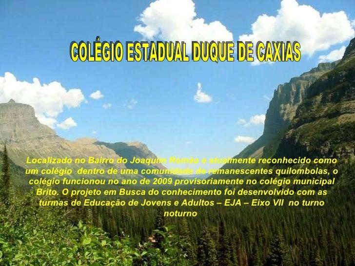 Localizado no Bairro do Joaquim Romão e atualmente reconhecido como um colégio  dentro de uma comunidade de remanescentes ...