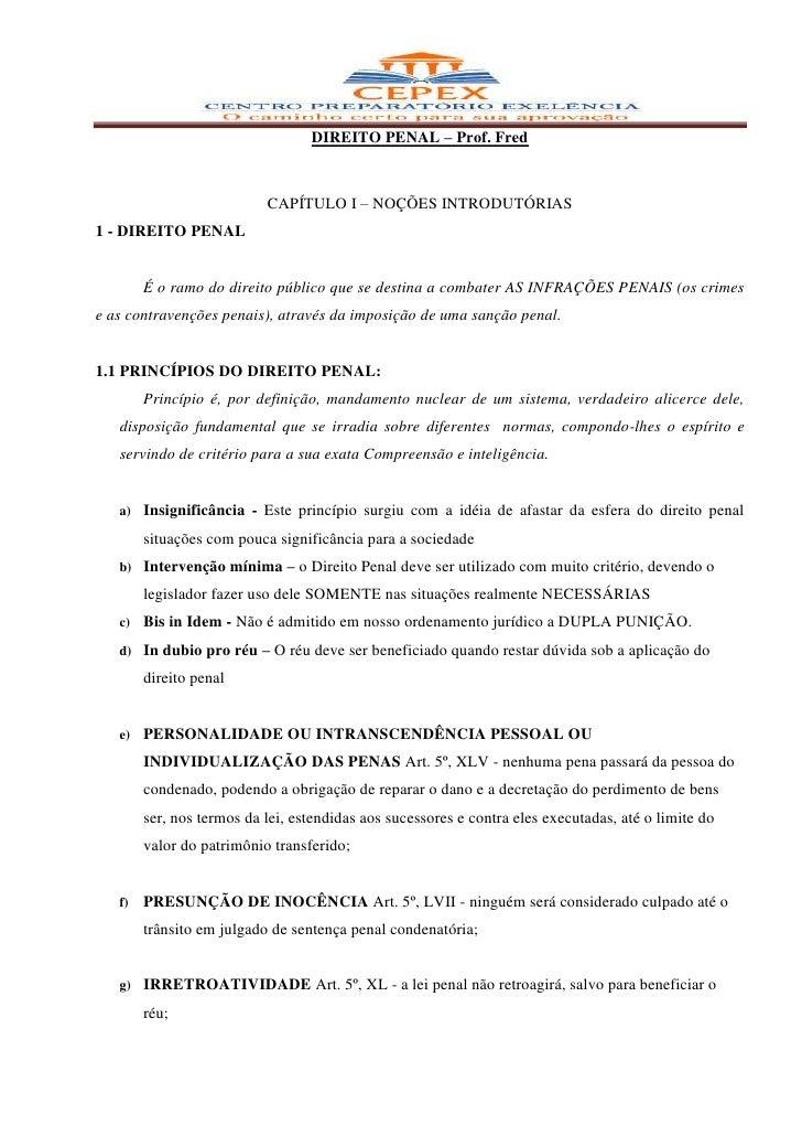 DIREITO PENAL – Prof. Fred                           CAPÍTULO I – NOÇÕES INTRODUTÓRIAS1 - DIREITO PENAL        É o ramo do...