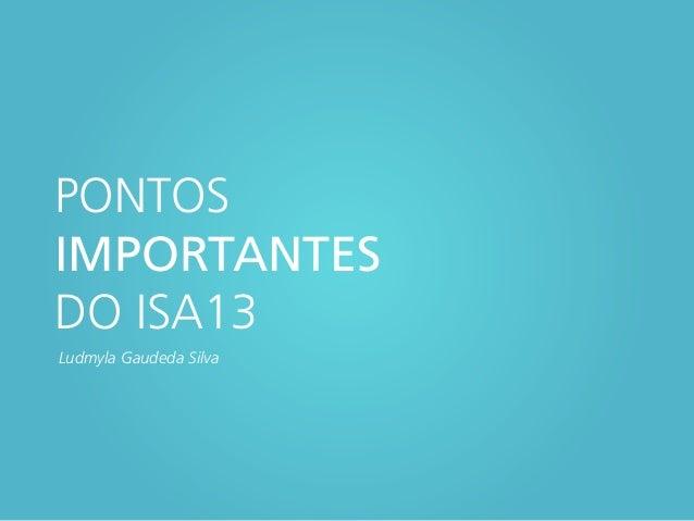 PONTOS IMPORTANTES DO ISA13 Ludmyla Gaudeda Silva