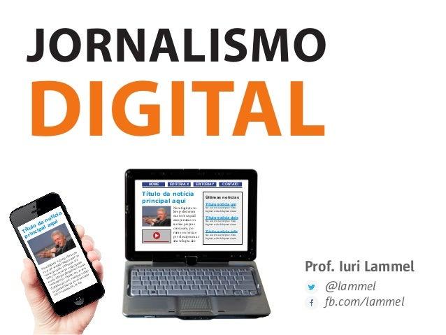 JORNALISMO DIGITAL Prof. Iuri Lammel @lammel fb.com/lammel