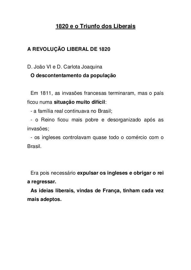 1820 e o Triunfo dos Liberais  A REVOLUÇÃO LIBERAL DE 1820  D. João VI e D. Carlota Joaquina  O descontentamento da popula...