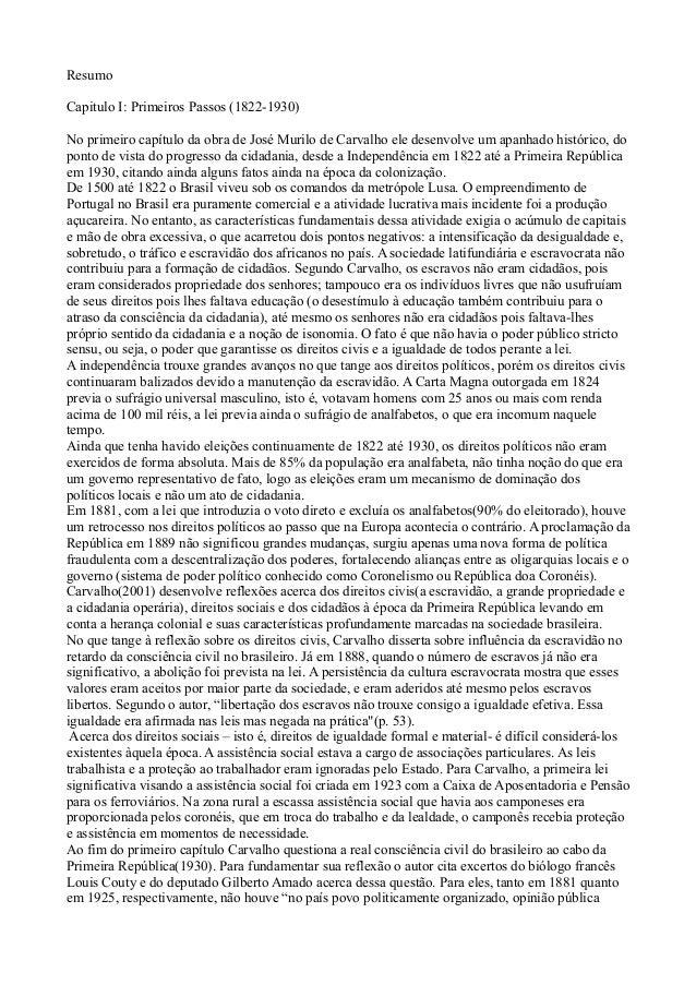 Resumo  Capitulo I: Primeiros Passos (1822-1930)  No primeiro capítulo da obra de José Murilo de Carvalho ele desenvolve u...