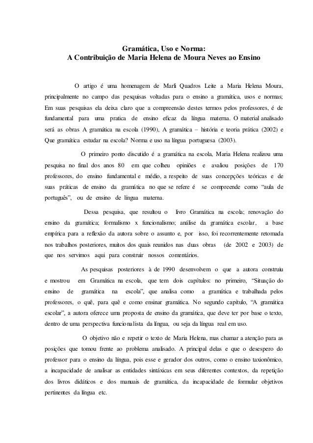 Gramática, Uso e Norma:  A Contribuição de Maria Helena de Moura Neves ao Ensino  O artigo é uma homenagem de Marli Quadro...
