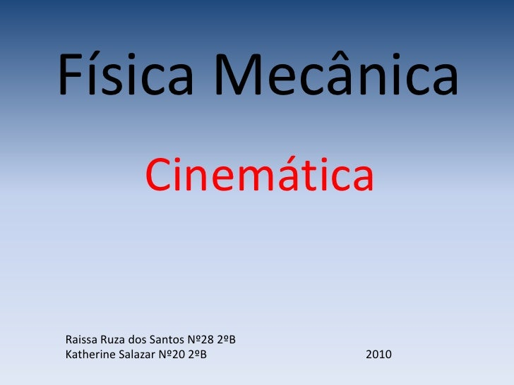 Física Mecânica<br />Cinemática<br />Raissa Ruza dos Santos Nº28 2ºB<br />Katherine Salazar Nº20 2ºB                      ...