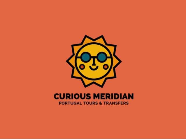 QU EM SOMOS M i s s ã o e O b j e t i v o s A Curious Meridian foi criada de encontro a um conceito de turismo sustentável...