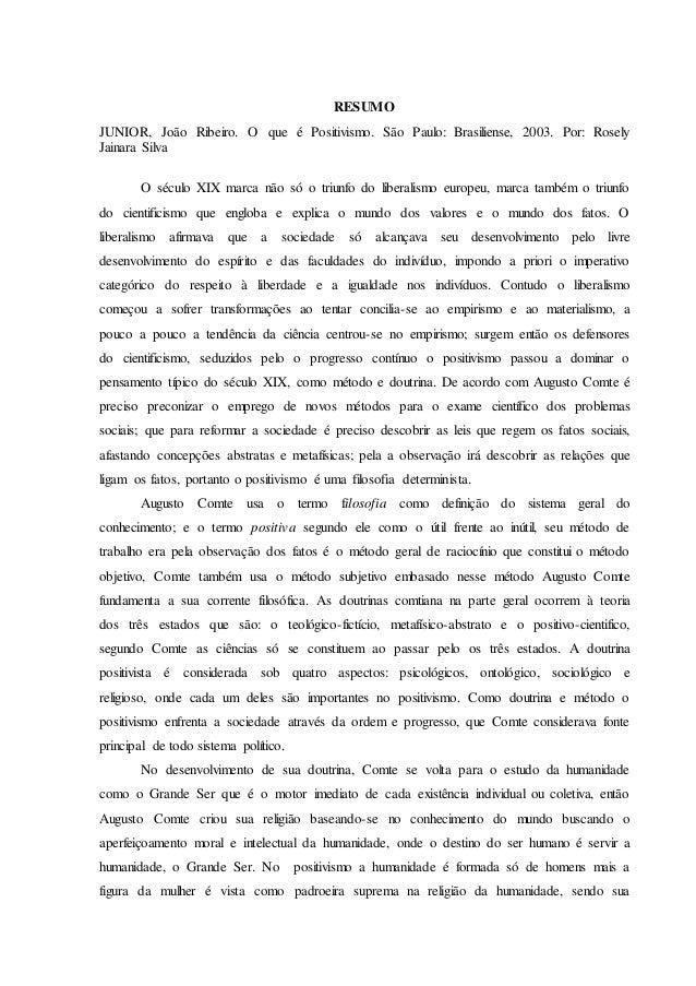 RESUMO JUNIOR, João Ribeiro. O que é Positivismo. São Paulo: Brasiliense, 2003. Por: Rosely Jainara Silva O século XIX mar...
