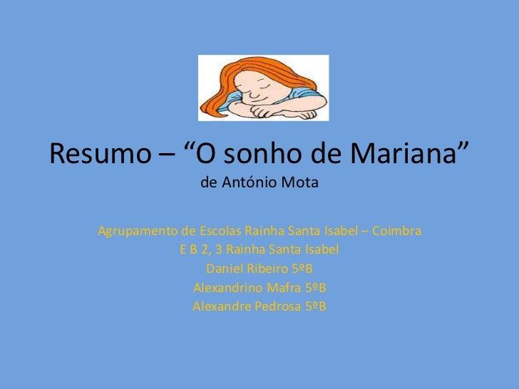 "Resumo – ""O sonho de Mariana""                   de António Mota   Agrupamento de Escolas Rainha Santa Isabel – Coimbra    ..."