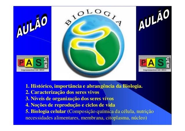 1. Histórico, importância e abrangência da Biologia. 2. Caracterização dos seres vivos 3. Níveis de organização dos seres ...