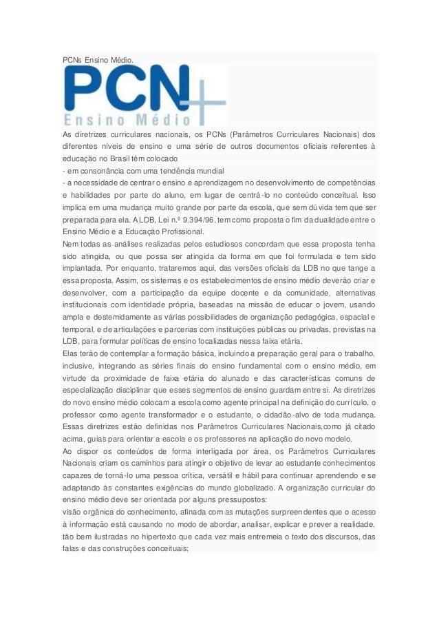 PCNs Ensino Médio. As diretrizes curriculares nacionais, os PCNs (Parâmetros Curriculares Nacionais) dos diferentes níveis...