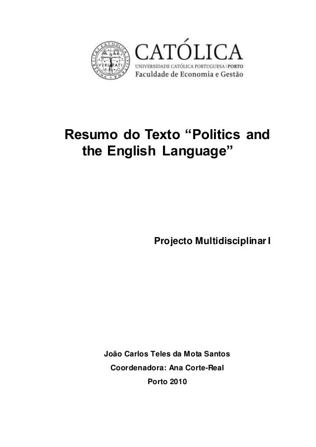 "Resumo do Texto ""Politics and the English Language"" Projecto Multidisciplinar I João Carlos Teles da Mota Santos Coordenad..."