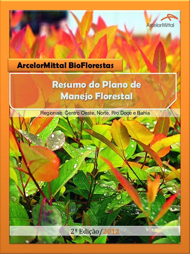 ArcelorMittal BioFlorestas Resumo do Plano de Manejo Florestal 2ª Edição/2012 Regionais: Centro Oeste, Norte, Rio Doce e B...