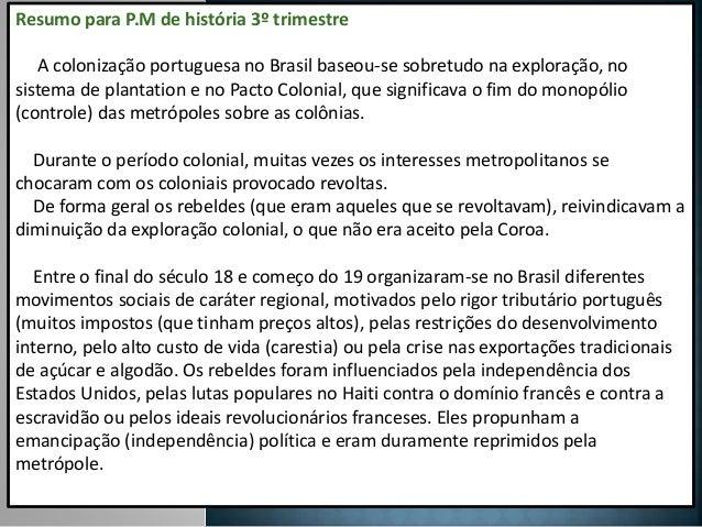 Resumo para P.M de história 3º trimestre A colonização portuguesa no Brasil baseou-se sobretudo na exploração, no sistema ...