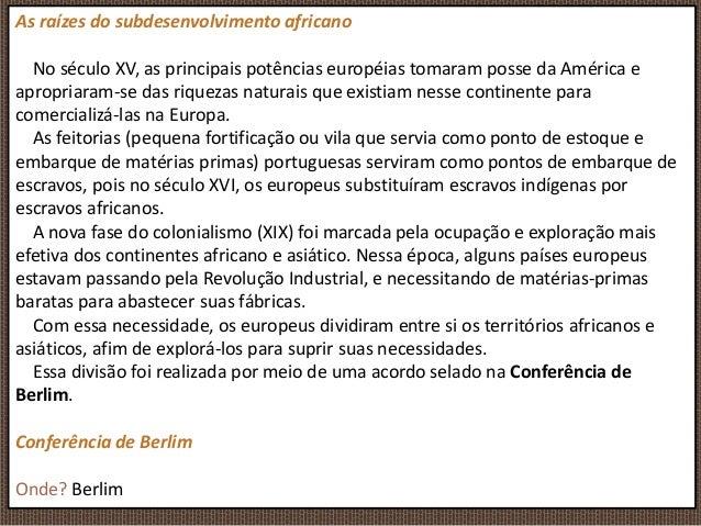 As raízes do subdesenvolvimento africano No século XV, as principais potências européias tomaram posse da América e apropr...