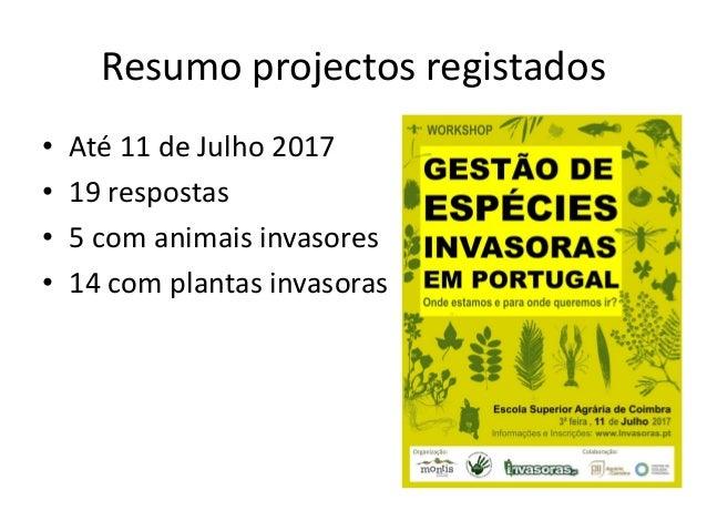 Resumo projectos registados • Até 11 de Julho 2017 • 19 respostas • 5 com animais invasores • 14 com plantas invasoras