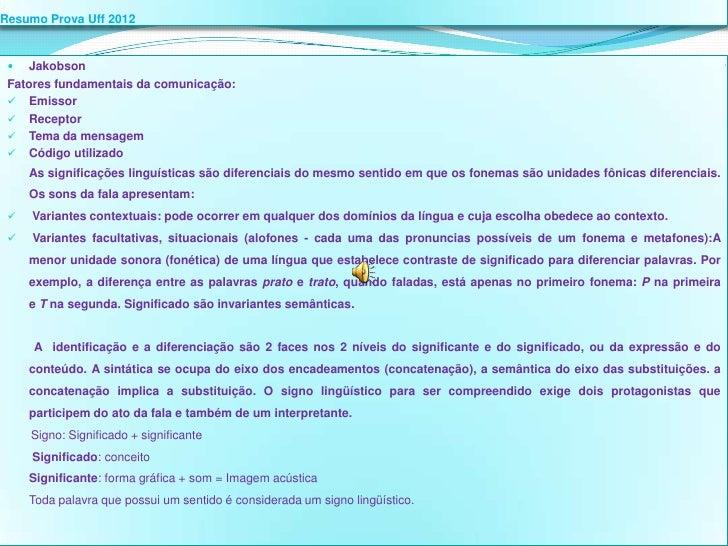 Resumo Prova Uff 2012   Jakobson Fatores fundamentais da comunicação:  Emissor  Receptor  Tema da mensagem  Código ut...