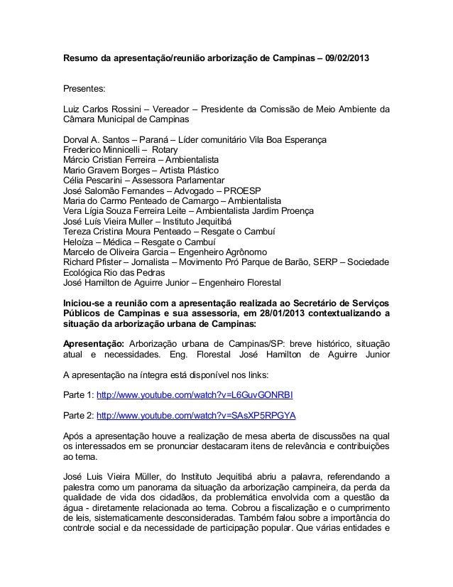 Resumo da apresentação/reunião arborização de Campinas – 09/02/2013Presentes:Luiz Carlos Rossini – Vereador – Presidente d...