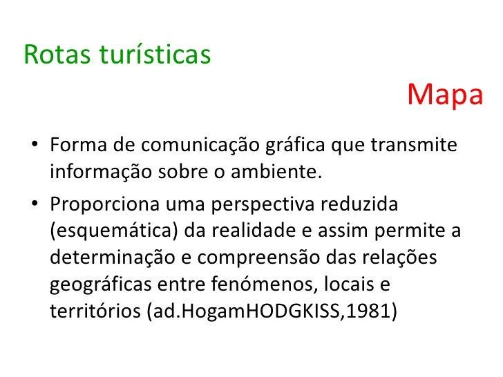 Rotas turísticas                                        Mapa• Forma de comunicação gráfica que transmite  informação sobre...