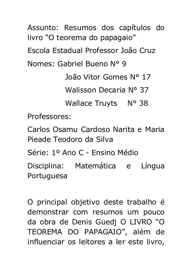 """Assunto: Resumos dos capítulos do livro """"O teorema do papagaio"""" Escola Estadual Professor João Cruz Nomes: Gabriel Bueno N..."""