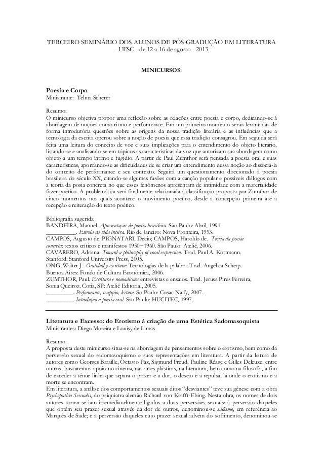 TERCEIRO SEMINÁRIO DOS ALUNOS DE PÓS-GRADUÇÃO EM LITERATURA - UFSC - de 12 a 16 de agosto - 2013 MINICURSOS: Poesia e Corp...