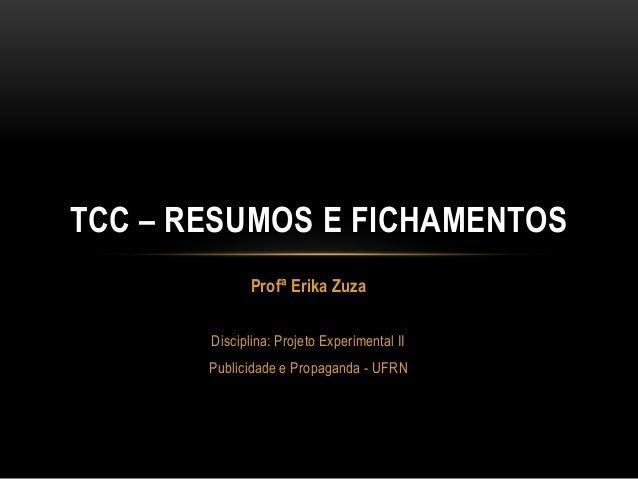 Profª Erika Zuza Disciplina: Projeto Experimental II Publicidade e Propaganda - UFRN TCC – RESUMOS E FICHAMENTOS