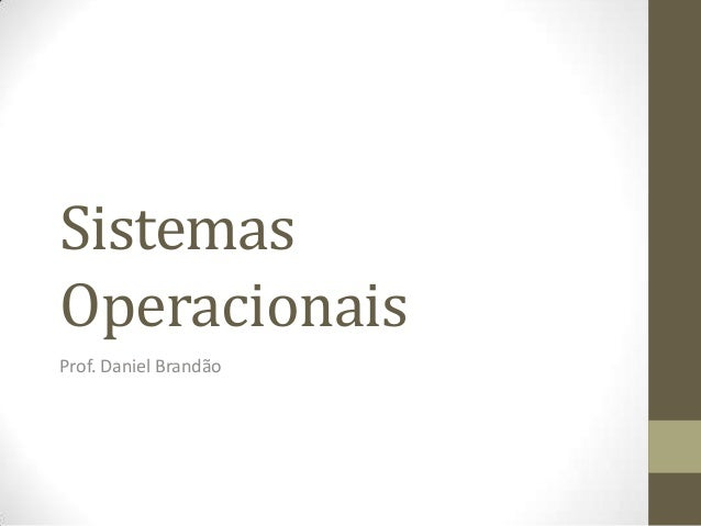 SistemasOperacionaisProf. Daniel Brandão