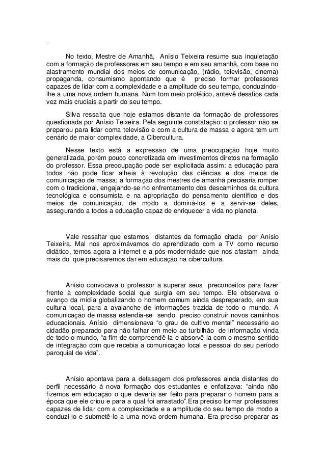 . No texto, Mestre de Amanhã, Anísio Teixeira resume sua inquietação com a formação de professores em seu tempo e em seu a...