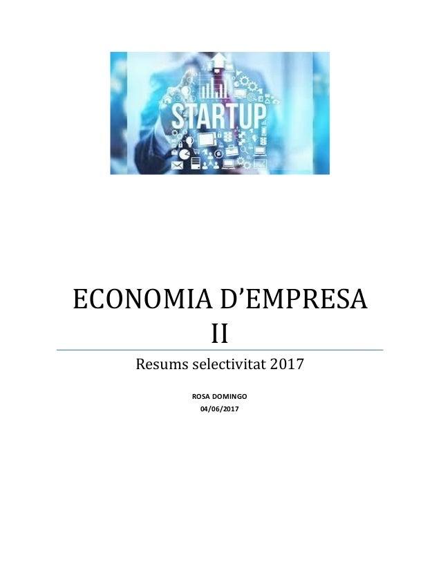 ECONOMIA D'EMPRESA II Resums selectivitat 2017 ROSA DOMINGO 04/06/2017