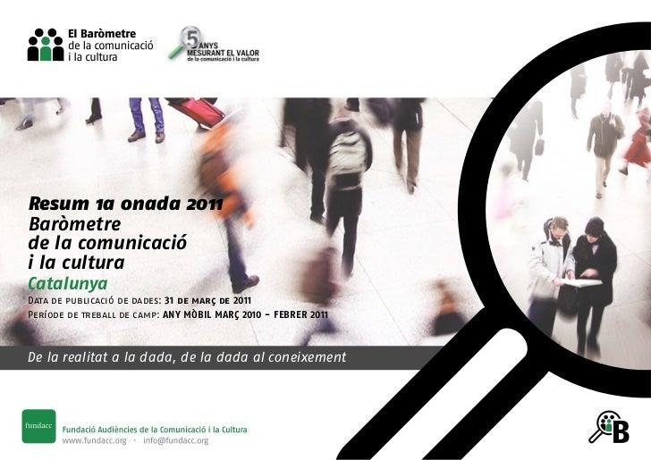 Resum 1a onada 2011Baròmetrede la comunicaciói la culturaCatalunyaData de publicació de dades: 31 de març de 2011Període d...