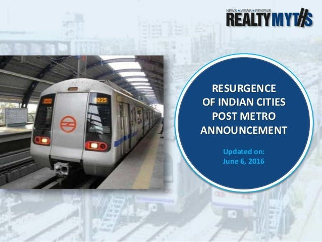 RESURGENCE OF INDIAN CITIES POST METRO ANNOUNCEMENT Updated on: June 6, 2016