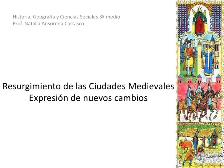 Historia, Geografía y Ciencias Sociales 3º medio<br />Prof. Natalia Ansorena Carrasco<br />Resurgimiento de las Ciudades M...