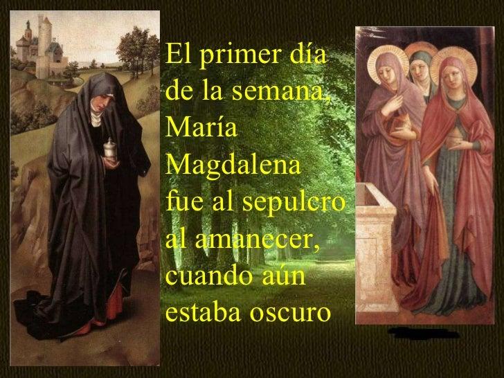 Resultado de imagen para El primer día de la semana, María Magdalena fue al sepulcro al amanecer